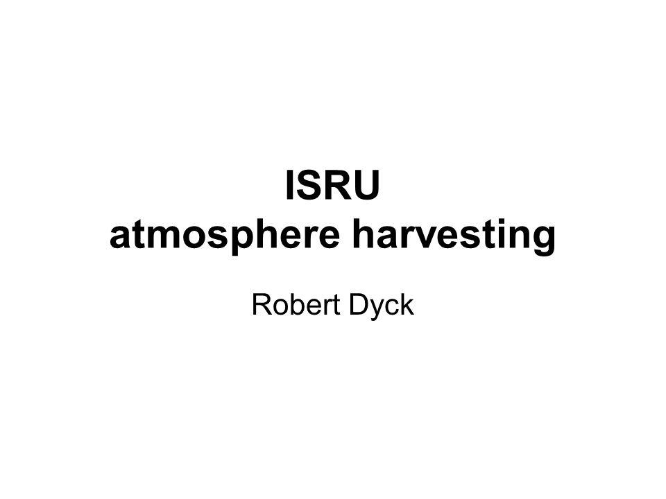ISRU atmosphere harvesting Robert Dyck