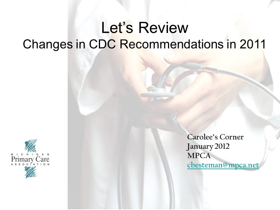 1 Cover page Let's Review Changes in CDC Recommendations in 2011 Carolee's Corner January 2012 MPCA cbesteman@mpca.net