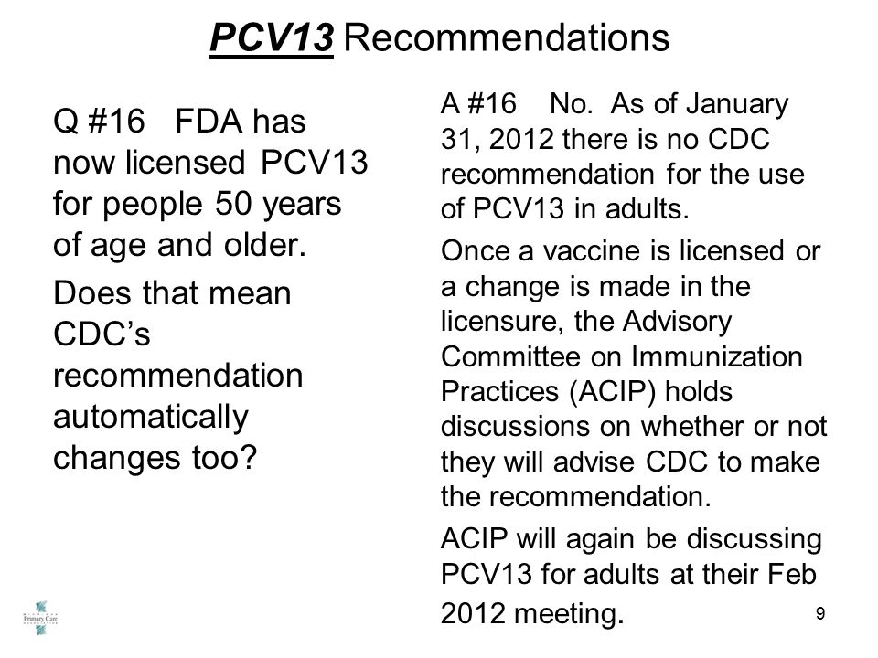 PCV13 Recommendations Q #16 FDA has now licensed PCV13 for people 50 years of age and older.