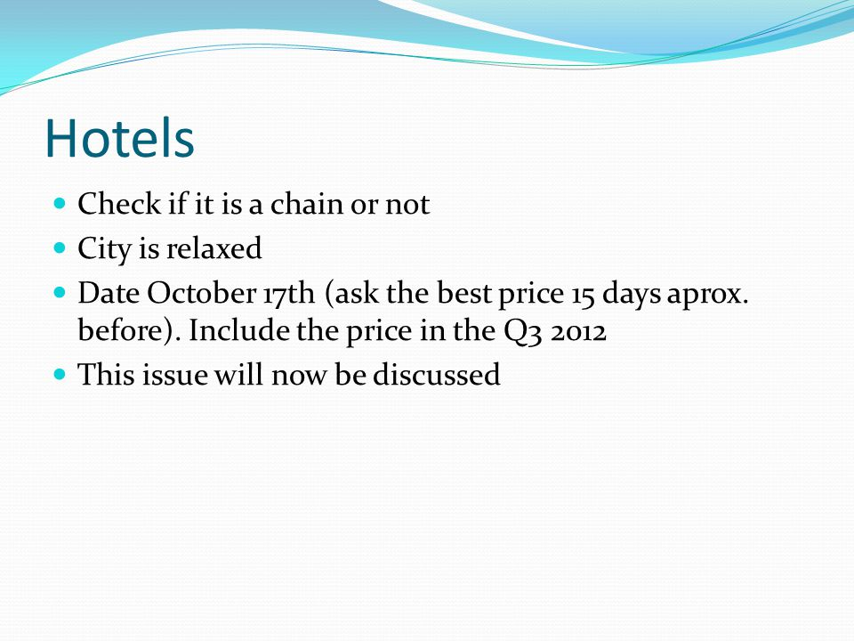 Hotels Check if it is a chain or not City is relaxed Date October 17th (ask the best price 15 days aprox.