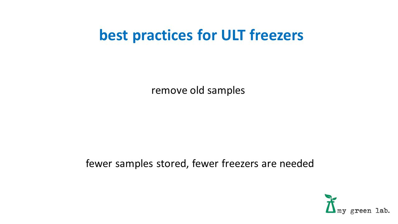 remove old samples best practices for ULT freezers fewer samples stored, fewer freezers are needed