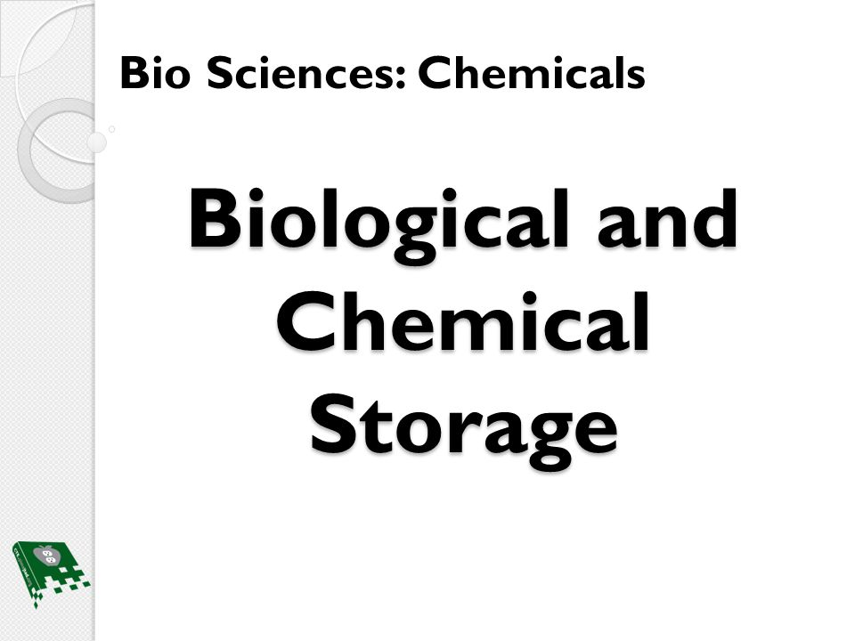 Biological and Chemical Storage Bio Sciences: Chemicals