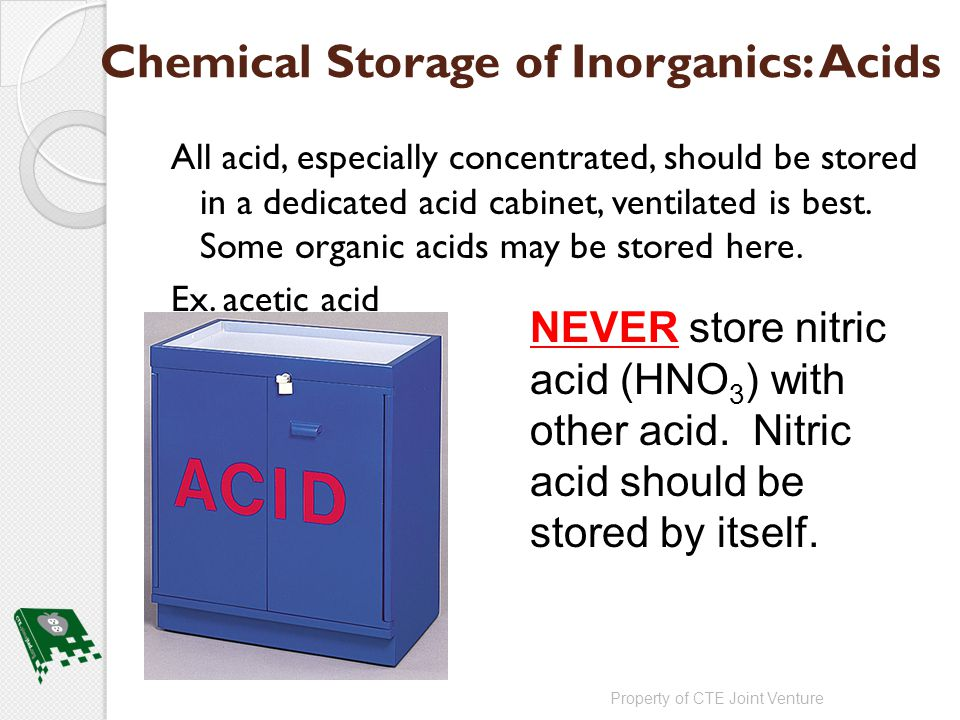 Chemical Storage of Inorganics: Acids All acid, especially concentrated, should be stored in a dedicated acid cabinet, ventilated is best.