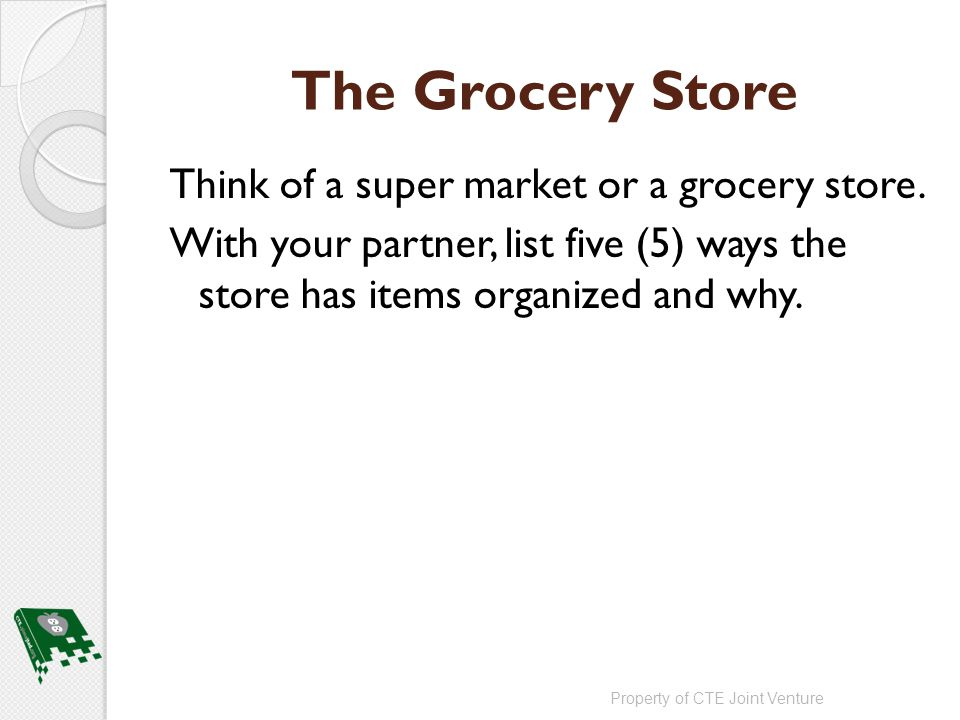 The Grocery Store Think of a super market or a grocery store.