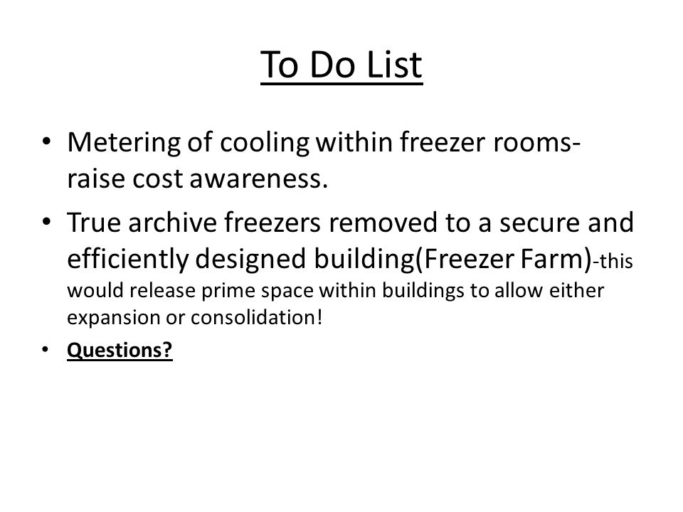 To Do List Metering of cooling within freezer rooms- raise cost awareness.
