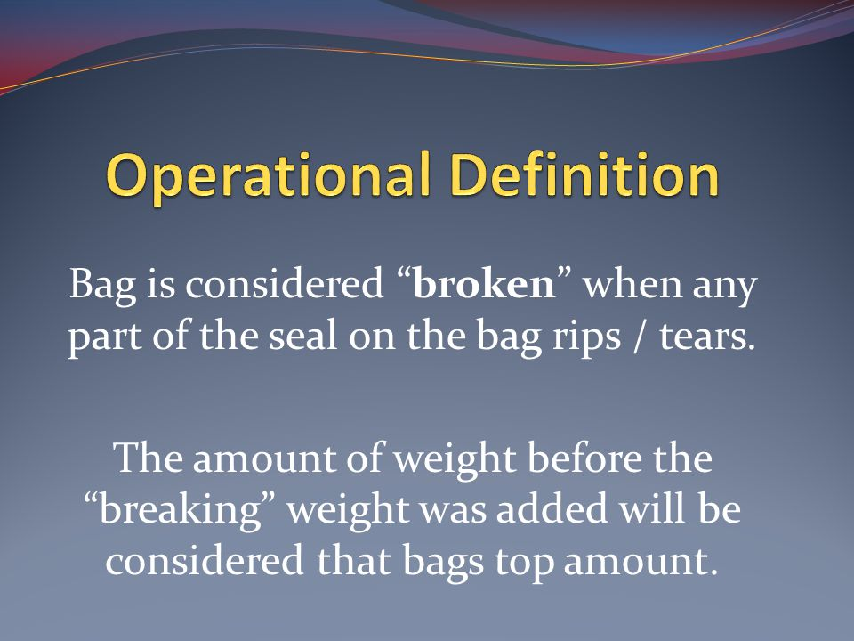 Bag is considered broken when any part of the seal on the bag rips / tears.