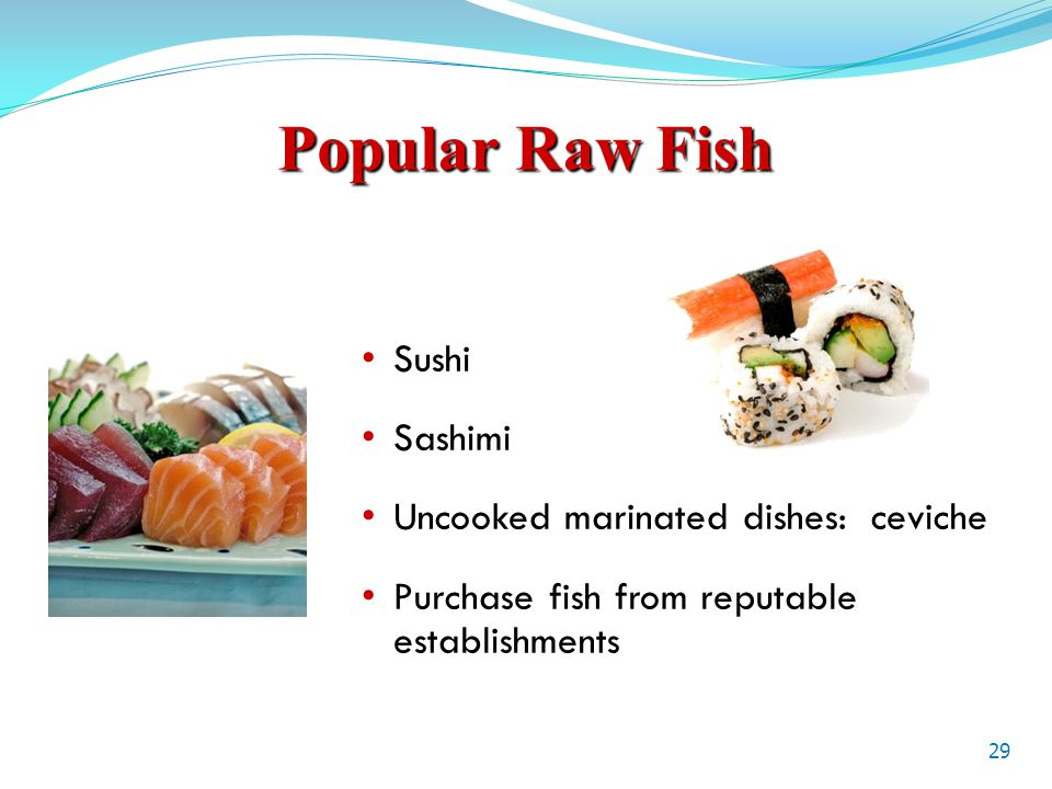 Popular Raw Fish Sushi Sashimi Uncooked marinated dishes: ceviche Purchase fish from reputable establishments 29