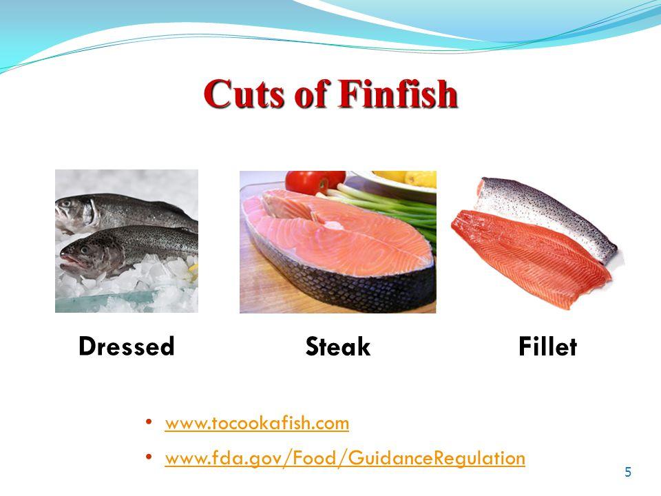 Cuts of Finfish 5 Dressed SteakFillet www.tocookafish.com www.fda.gov/Food/GuidanceRegulation