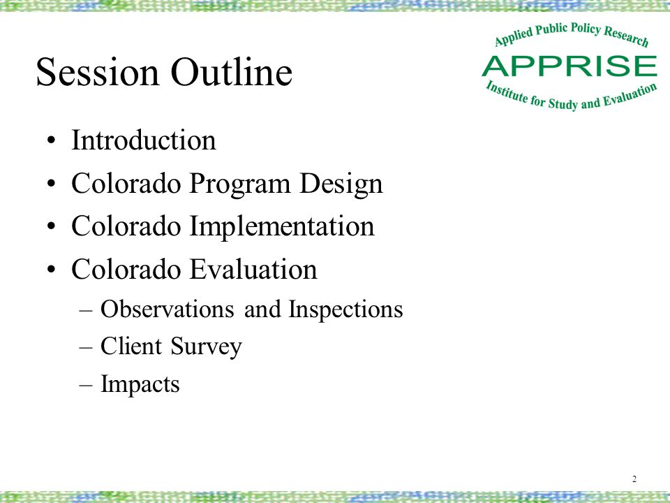 Session Outline Introduction Colorado Program Design Colorado Implementation Colorado Evaluation –Observations and Inspections –Client Survey –Impacts 2