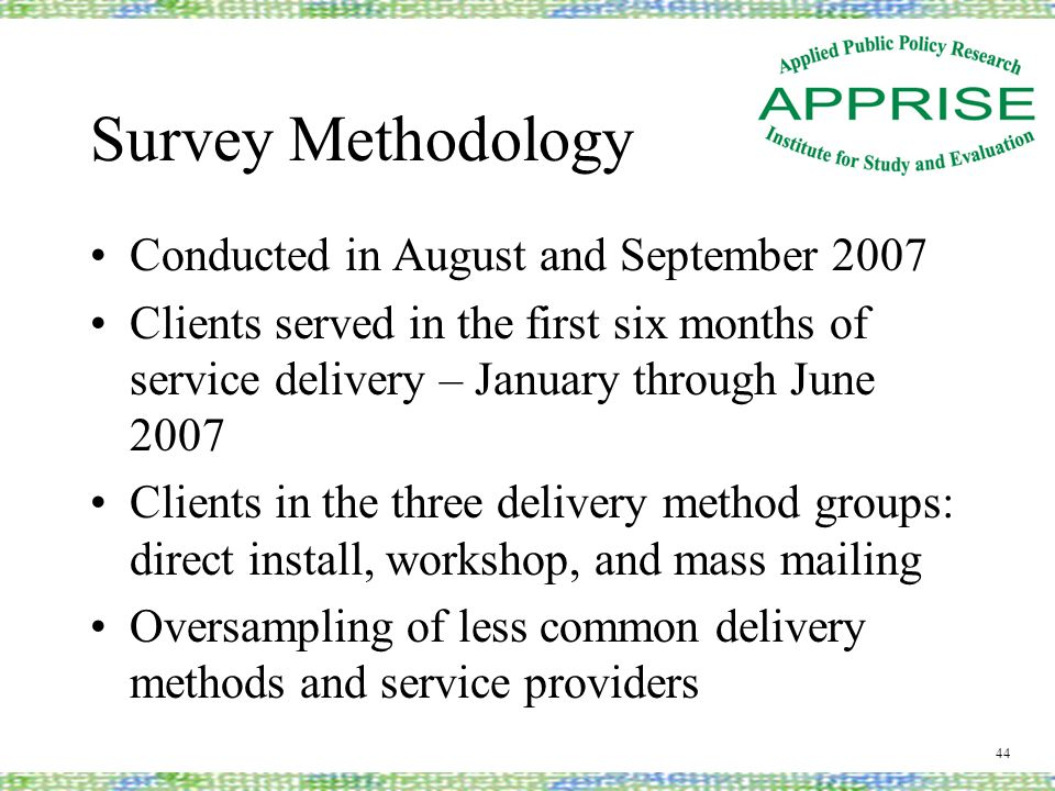 Survey Methodology Conducted in August and September 2007 Clients served in the first six months of service delivery – January through June 2007 Clien