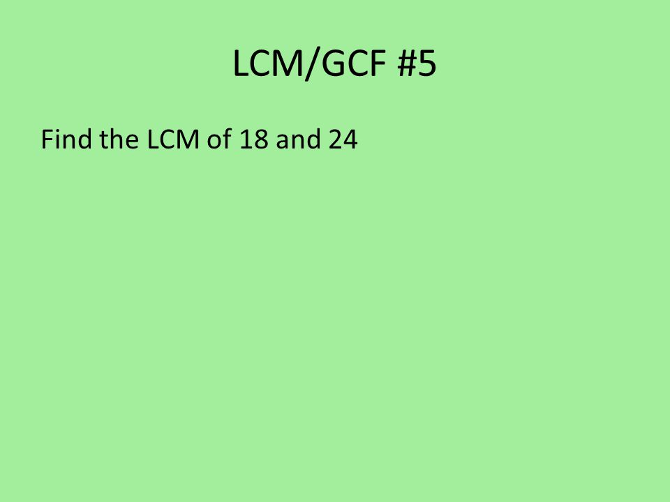 LCM/GCF #5 Find the LCM of 18 and 24
