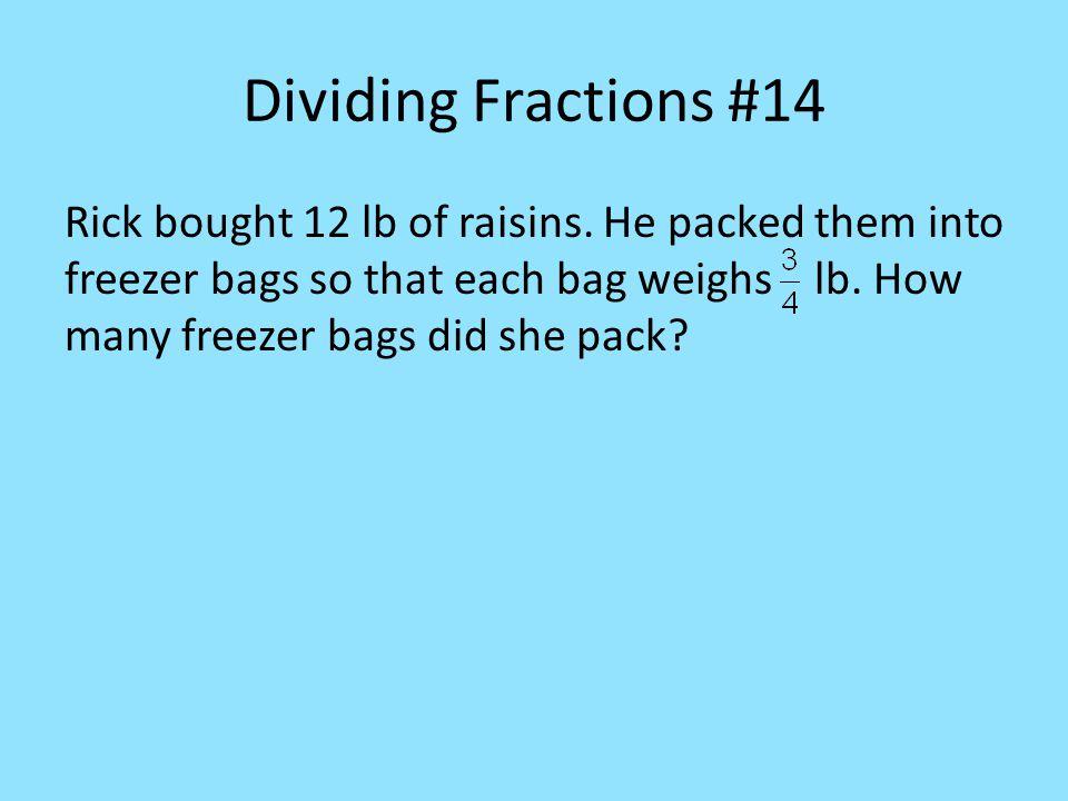Dividing Fractions #14 Rick bought 12 lb of raisins.