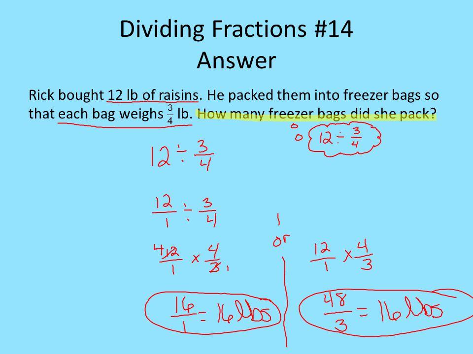 Dividing Fractions #14 Answer Rick bought 12 lb of raisins.
