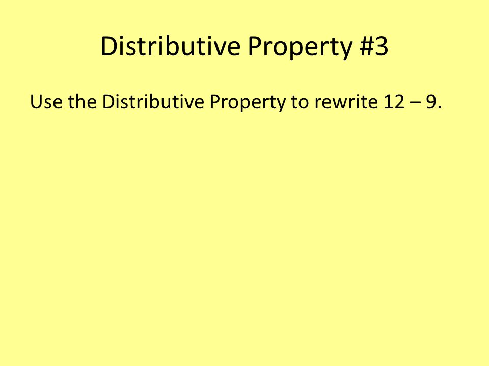 Distributive Property #3 Use the Distributive Property to rewrite 12 – 9.