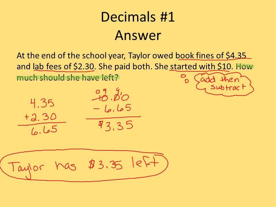 Decimals #1 Answer At the end of the school year, Taylor owed book fines of $4.35 and lab fees of $2.30.