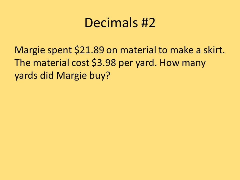 Decimals #2 Margie spent $21.89 on material to make a skirt.