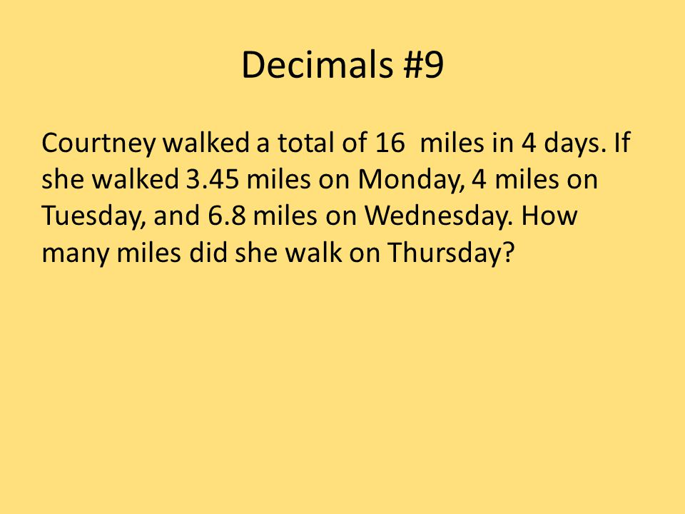 Decimals #9 Courtney walked a total of 16 miles in 4 days.