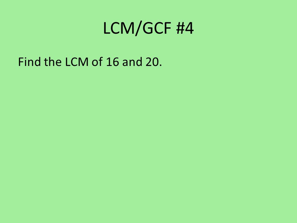 LCM/GCF #4 Find the LCM of 16 and 20.