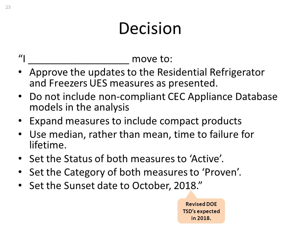 Decision I __________________ move to: Approve the updates to the Residential Refrigerator and Freezers UES measures as presented.