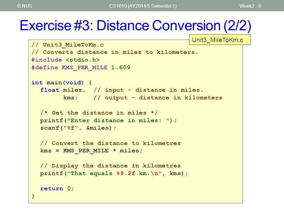 Exercise #4: Temperature Conversion (1/2) CS1010 (AY2014/5 Semester 1)Week2 - 9© NUS Write a program to convert a temperature from Fahrenheit degrees to Celsius degrees: Use vim to create FtoC.c.