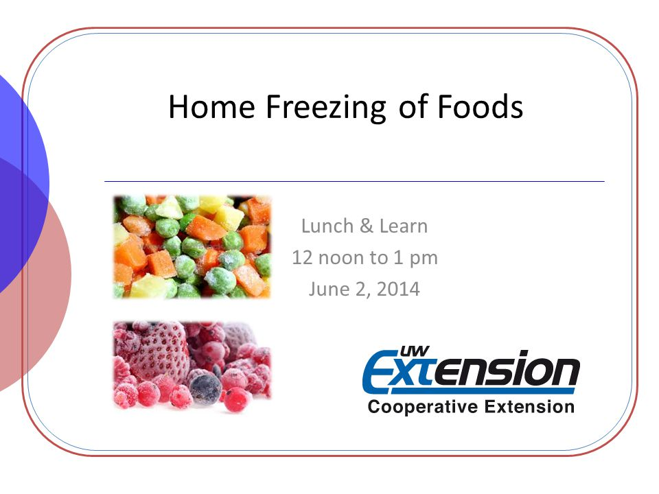 Home Freezing of Foods Lunch & Learn 12 noon to 1 pm June 2, 2014
