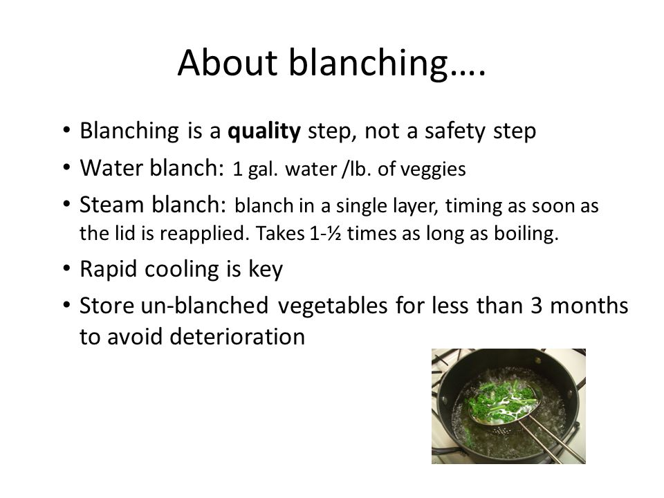 About blanching…. Blanching is a quality step, not a safety step Water blanch: 1 gal.