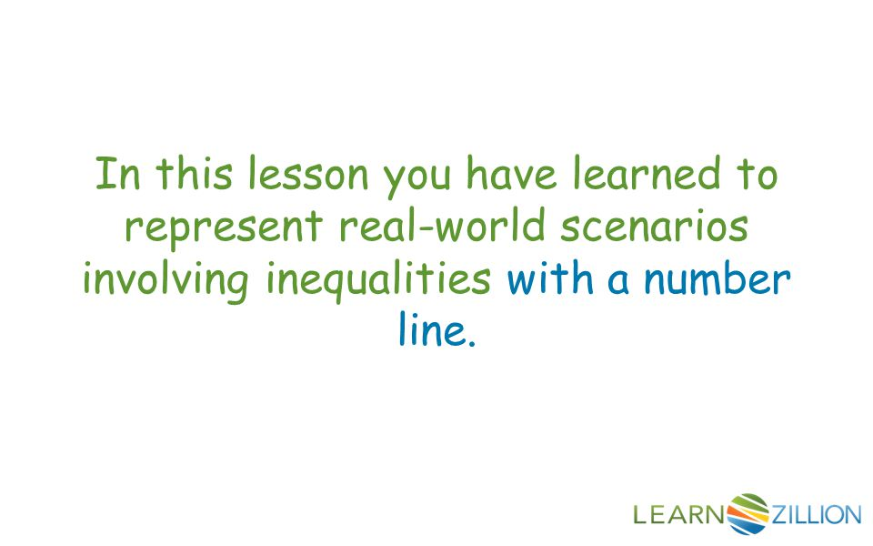 In this lesson you have learned to represent real-world scenarios involving inequalities with a number line.