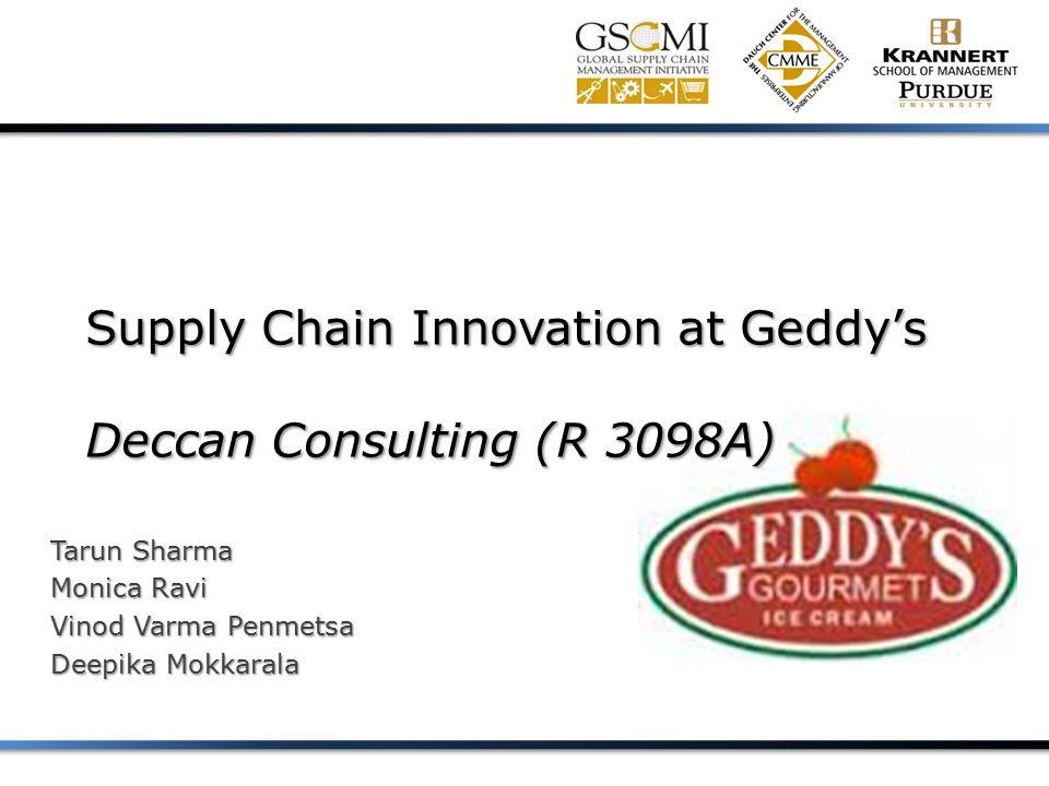 Supply Chain Innovation at Geddy's Deccan Consulting (R 3098A) Tarun Sharma Monica Ravi Vinod Varma Penmetsa Deepika Mokkarala