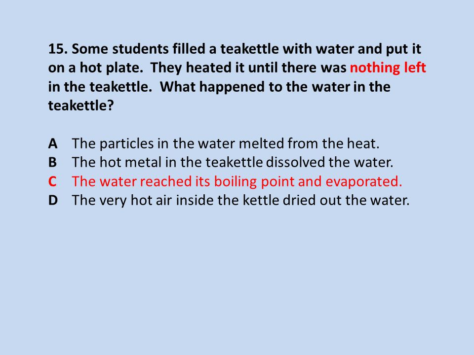15.Some students filled a teakettle with water and put it on a hot plate.