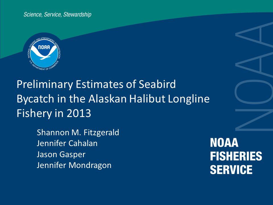Preliminary Estimates of Seabird Bycatch in the Alaskan Halibut Longline Fishery in 2013 Shannon M.
