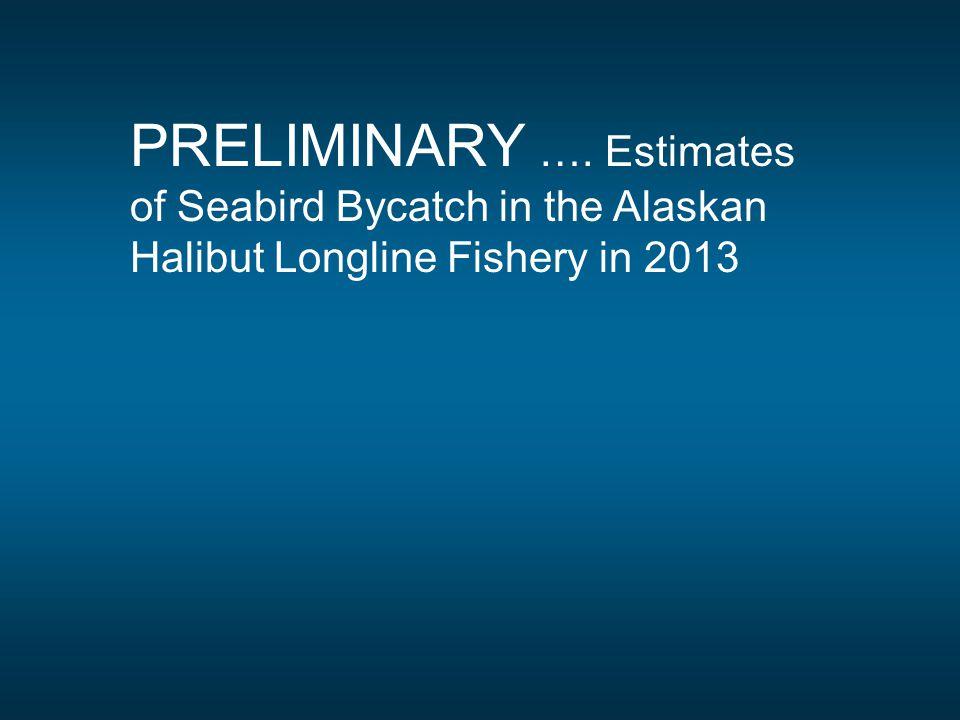 PRELIMINARY …. Estimates of Seabird Bycatch in the Alaskan Halibut Longline Fishery in 2013