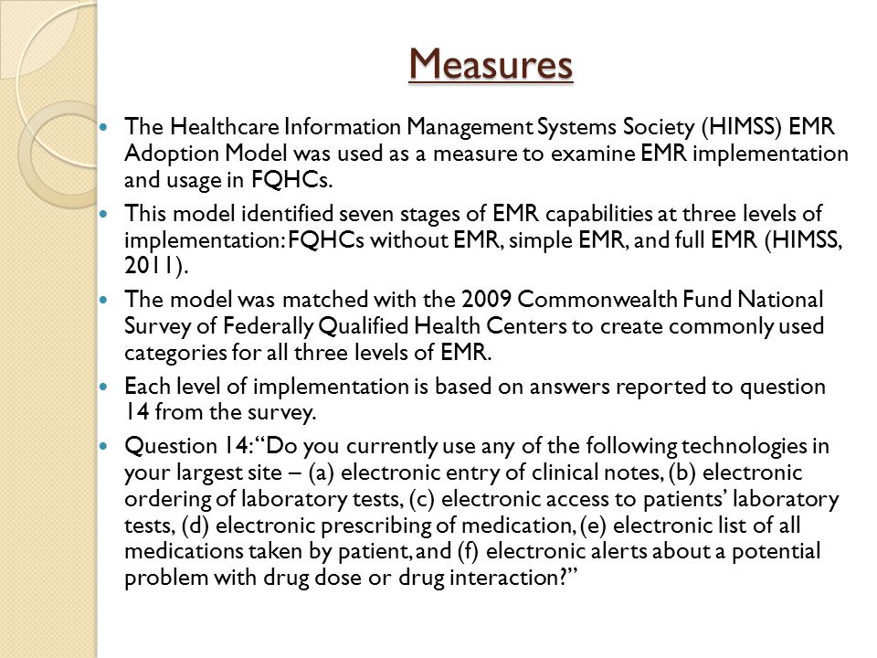 Measures The Healthcare Information Management Systems Society (HIMSS) EMR Adoption Model was used as a measure to examine EMR implementation and usage in FQHCs.