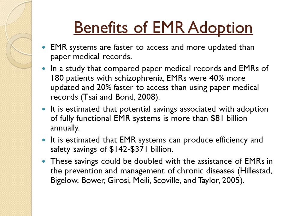 Benefits of EMR Adoption EMR systems are faster to access and more updated than paper medical records.