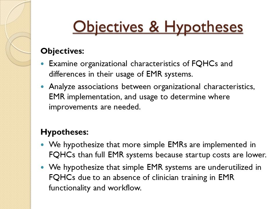 Objectives & Hypotheses Objectives: Examine organizational characteristics of FQHCs and differences in their usage of EMR systems.