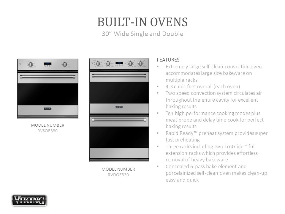 "BUILT-IN OVENS 30"" Wide Single and Double FEATURES Extremely large self-clean convection oven accommodates large size bakeware on multiple racks 4.3 c"