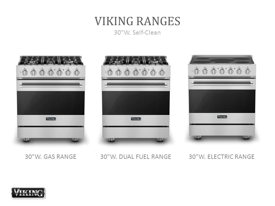 "VIKING RANGES 30""W. Self-Clean 30""W. GAS RANGE30""W. ELECTRIC RANGE30""W. DUAL FUEL RANGE"