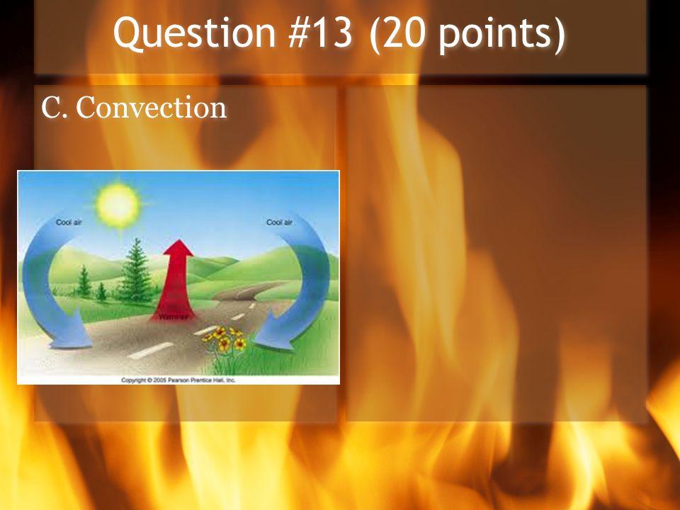 Question #13 (20 points) C. Convection