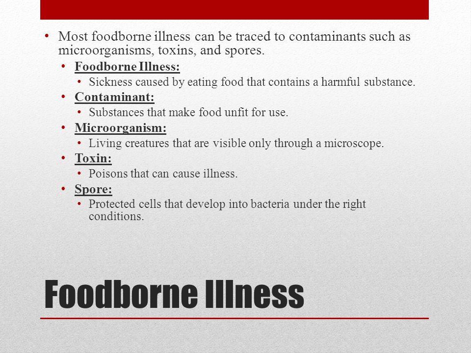 Foodborne Illness Most foodborne illness can be traced to contaminants such as microorganisms, toxins, and spores.