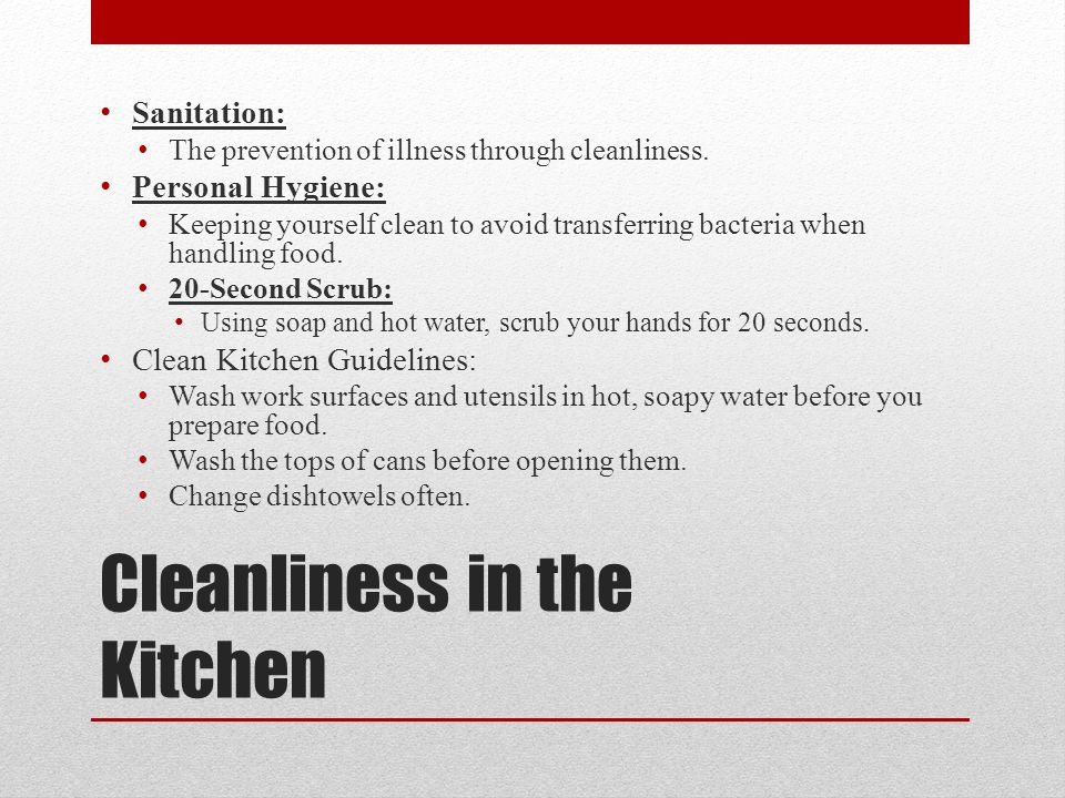 Cleanliness in the Kitchen Sanitation: The prevention of illness through cleanliness.