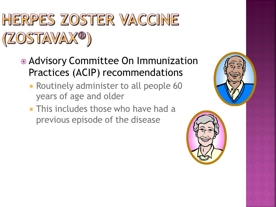  Advisory Committee On Immunization Practices (ACIP) recommendations  Routinely administer to all people 60 years of age and older  This includes t
