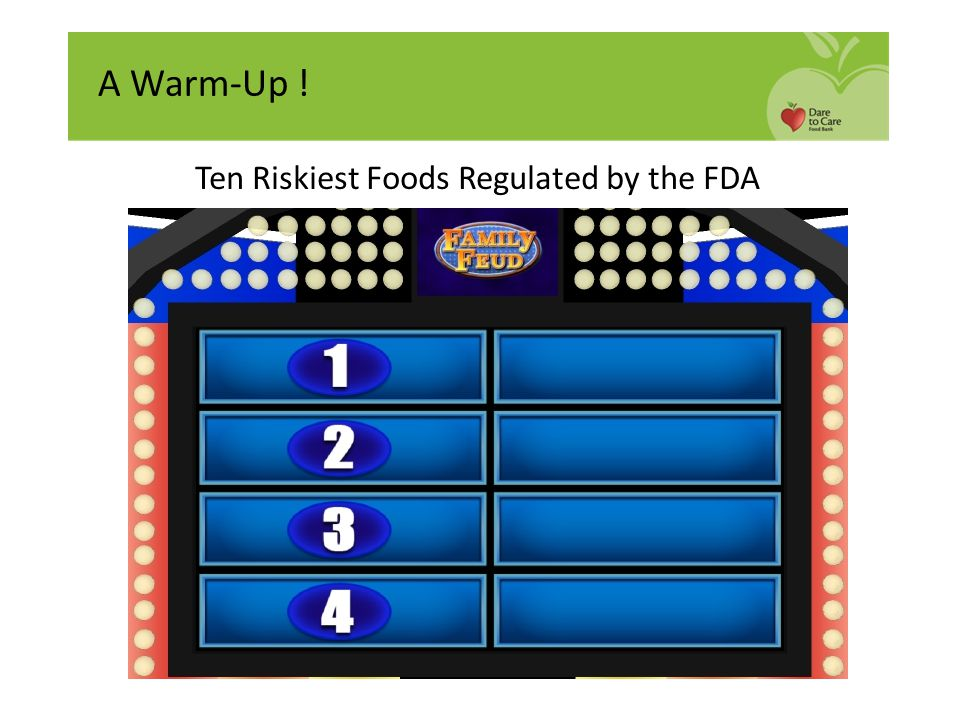 Ten Riskiest Foods Regulated by the FDA LEAFY GREENS EGGS TUNA OYSTERS POTATOES CHEESE ICE CREAM TOMATOES SPROUTS BERRIES A Warm-Up !