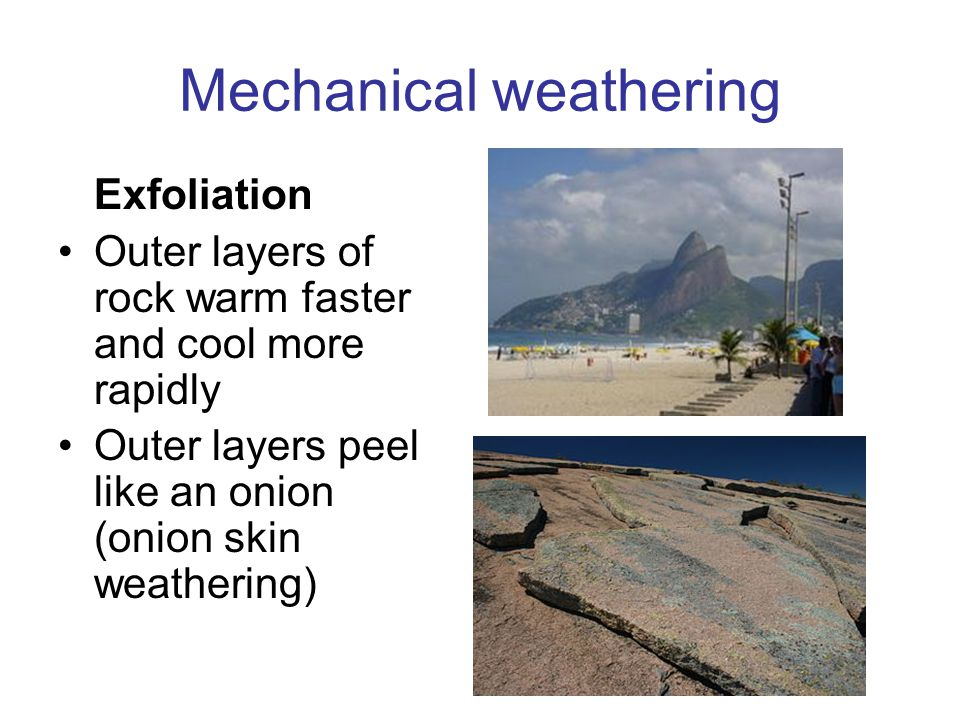Mechanical weathering Frost shattering Daily temperatures fluctuate around 0oC Ice occupies 9% more volume Freeze-thaw process widens joints