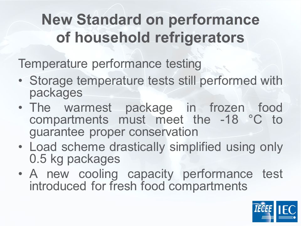 New Standard on performance of household refrigerators Temperature performance testing Storage temperature tests still performed with packages The war