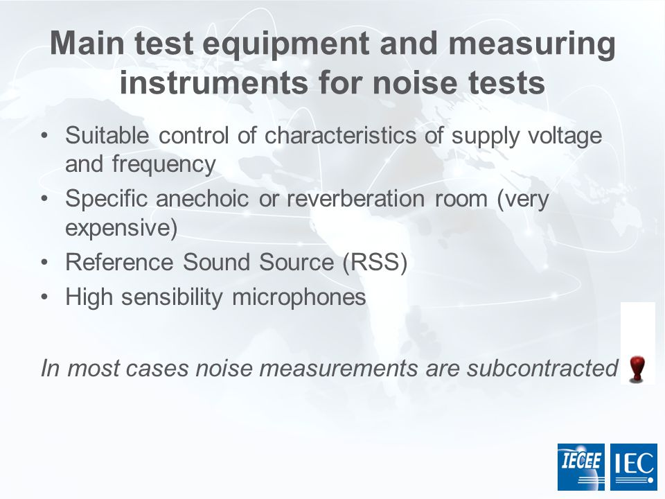 Main test equipment and measuring instruments for noise tests Suitable control of characteristics of supply voltage and frequency Specific anechoic or
