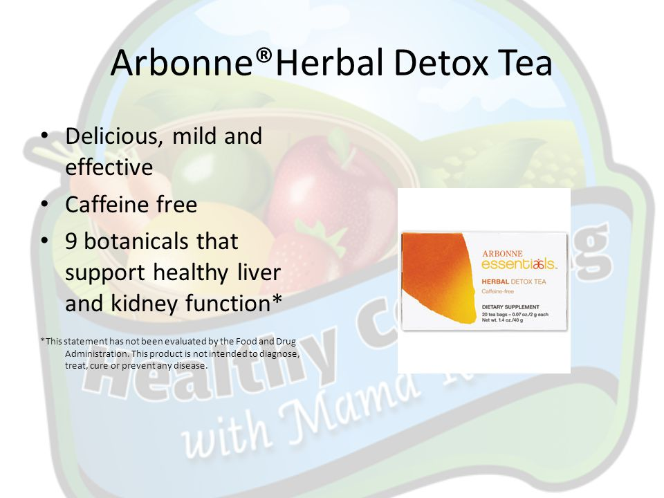 Arbonne®Herbal Detox Tea Delicious, mild and effective Caffeine free 9 botanicals that support healthy liver and kidney function* *This statement has