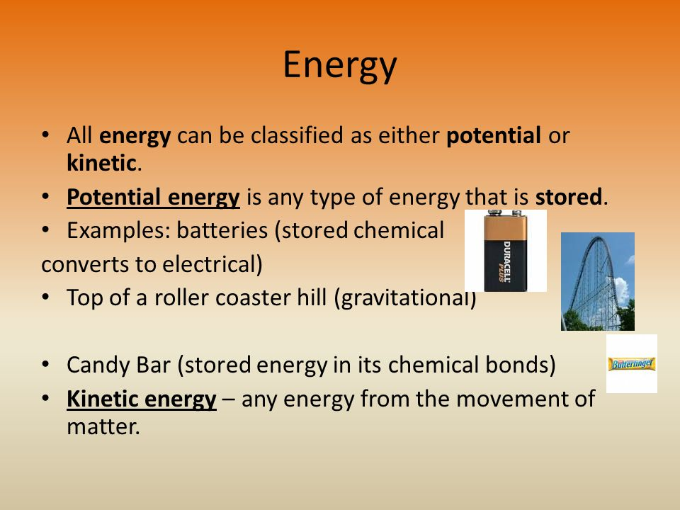 Energy All energy can be classified as either potential or kinetic.