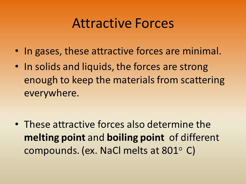 Attractive Forces In gases, these attractive forces are minimal.