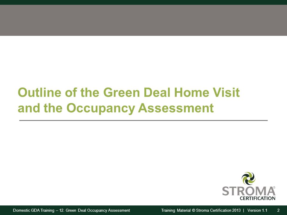 Domestic GDA Training – 12. Green Deal Occupancy Assessment2Training Material © Stroma Certification 2013 | Version 1.1 Outline of the Green Deal Home
