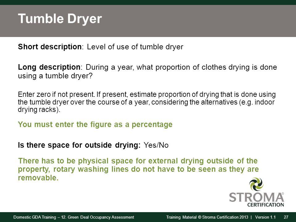 Domestic GDA Training – 12. Green Deal Occupancy Assessment27Training Material © Stroma Certification 2013 | Version 1.1 Tumble Dryer Short descriptio