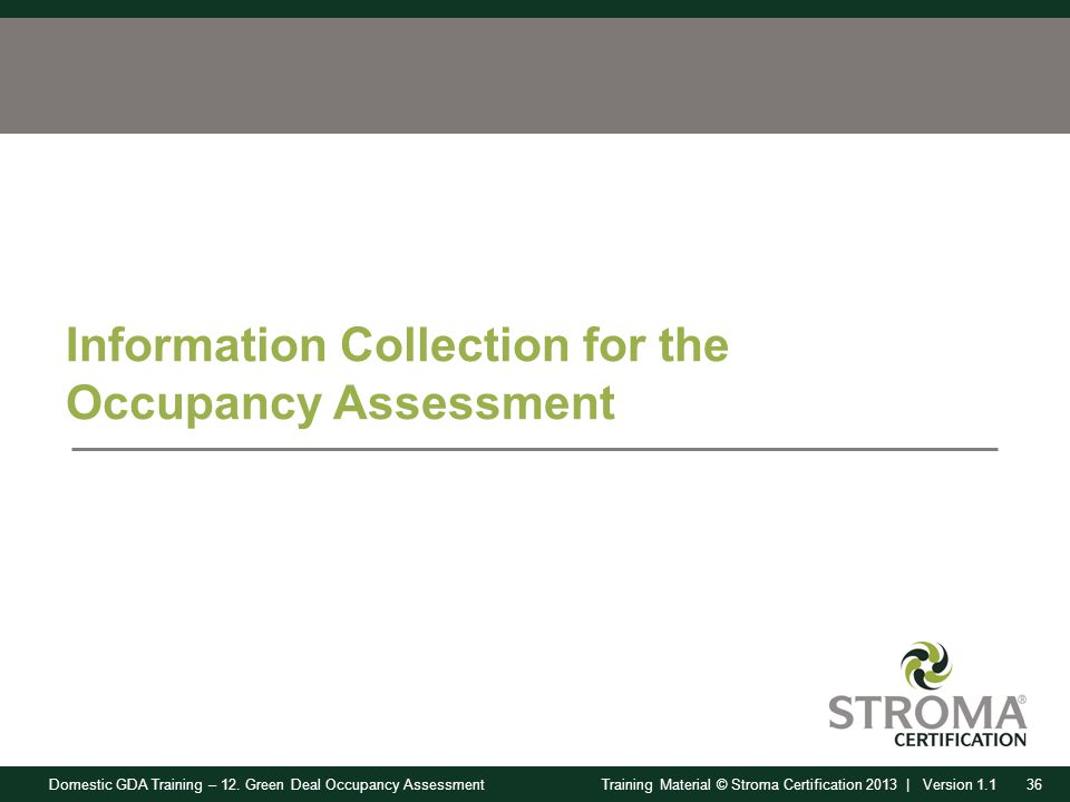Domestic GDA Training – 12. Green Deal Occupancy Assessment36Training Material © Stroma Certification 2013 | Version 1.1 Information Collection for th